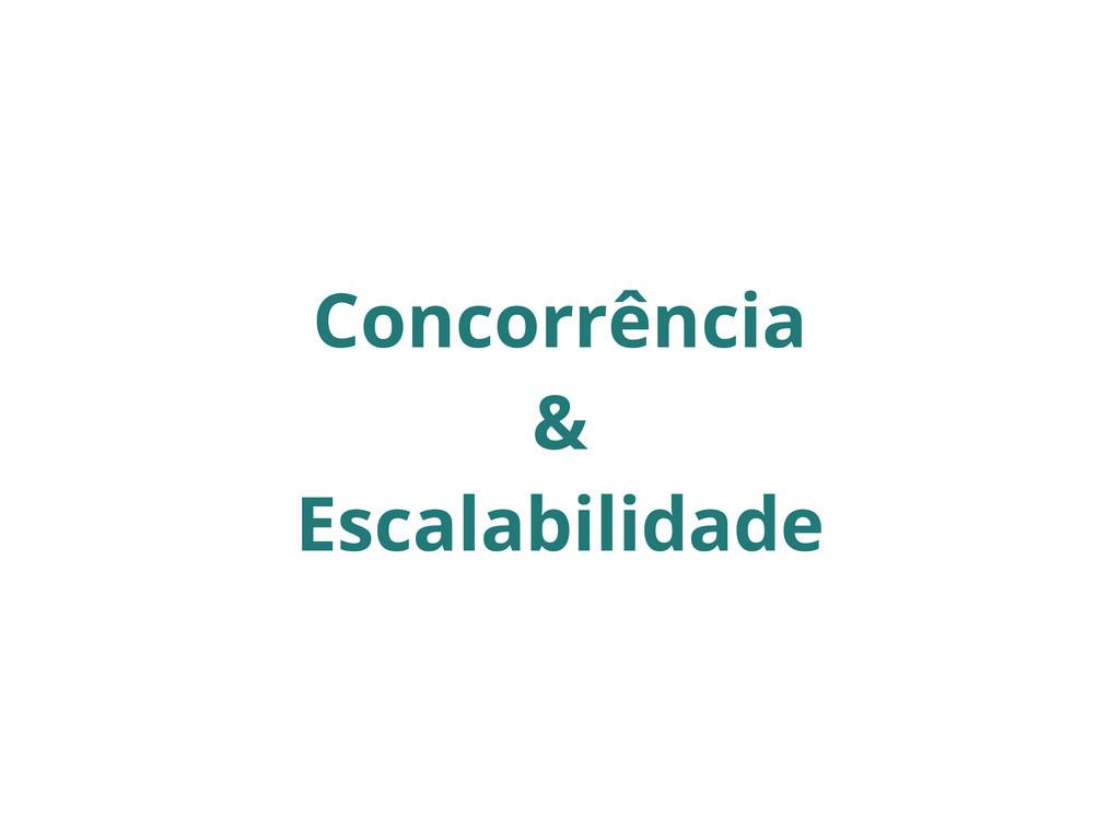 Concorrência & Escalabilidade