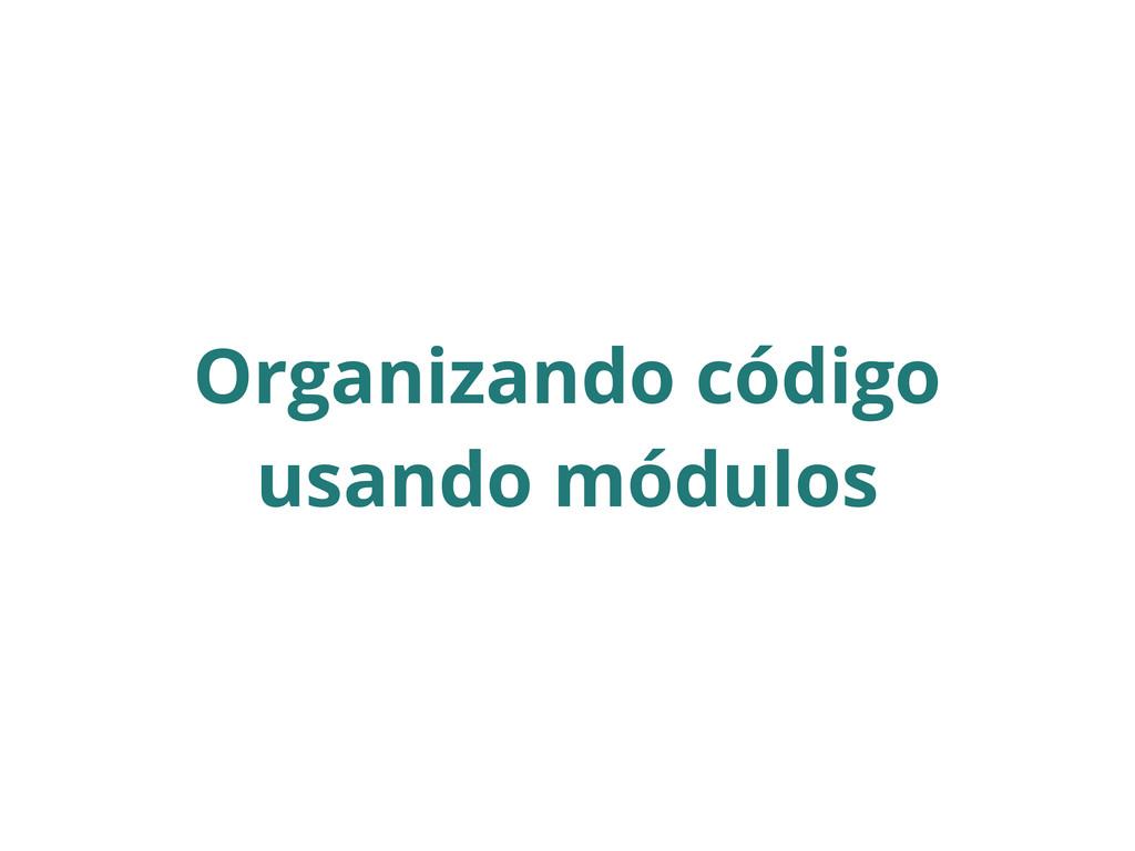 Organizando código usando módulos