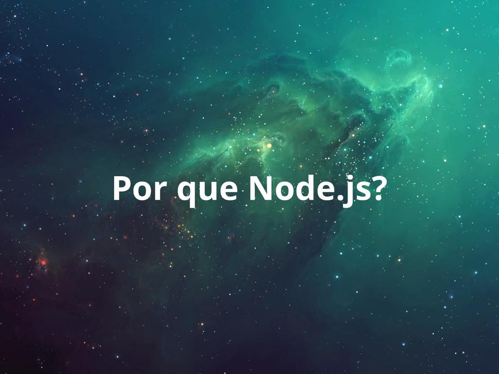 Por que Node.js?