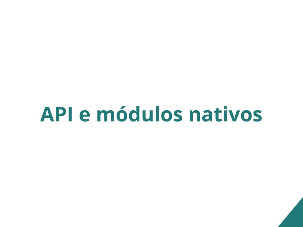 API e módulos nativos