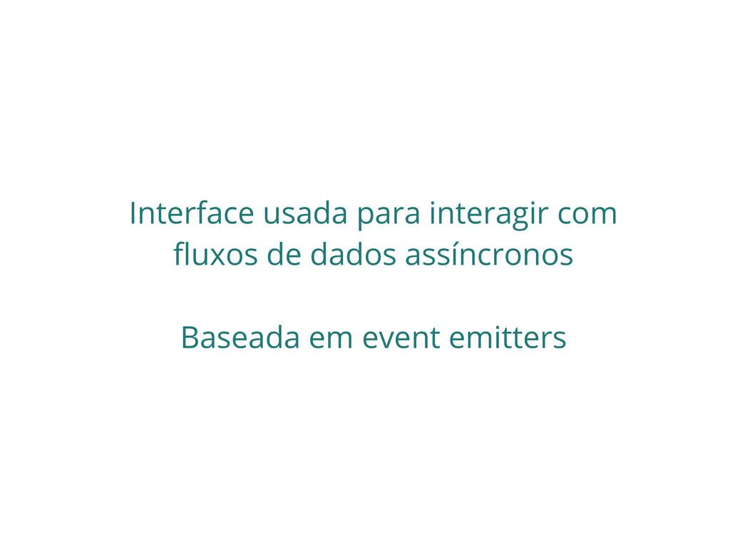 Interface usada para interagir com fluxos de da...