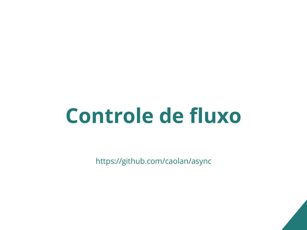 Controle de fluxo https://github.com/caolan/asy...
