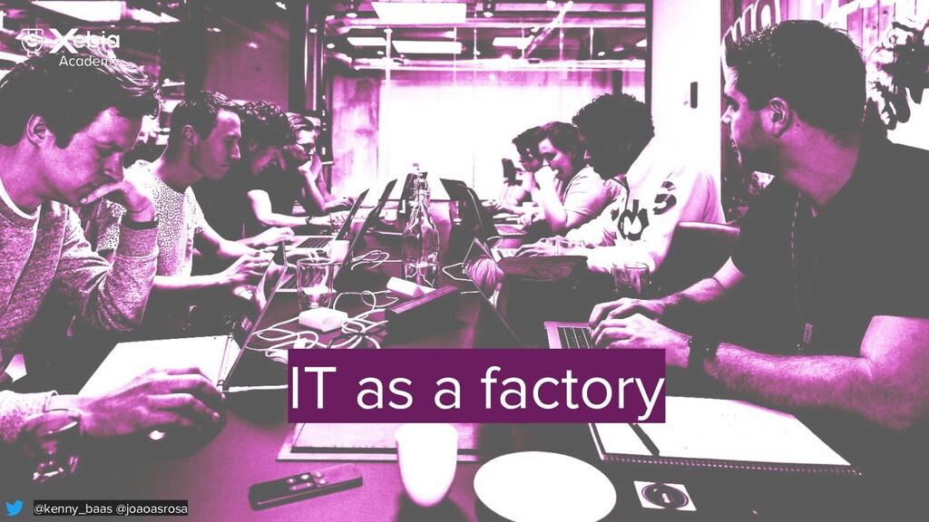 IT as a factory @kenny_baas @joaoasrosa