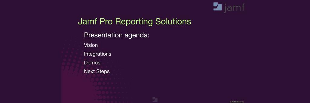 © JAMF Software, LLC Jamf Pro Reporting Solutio...