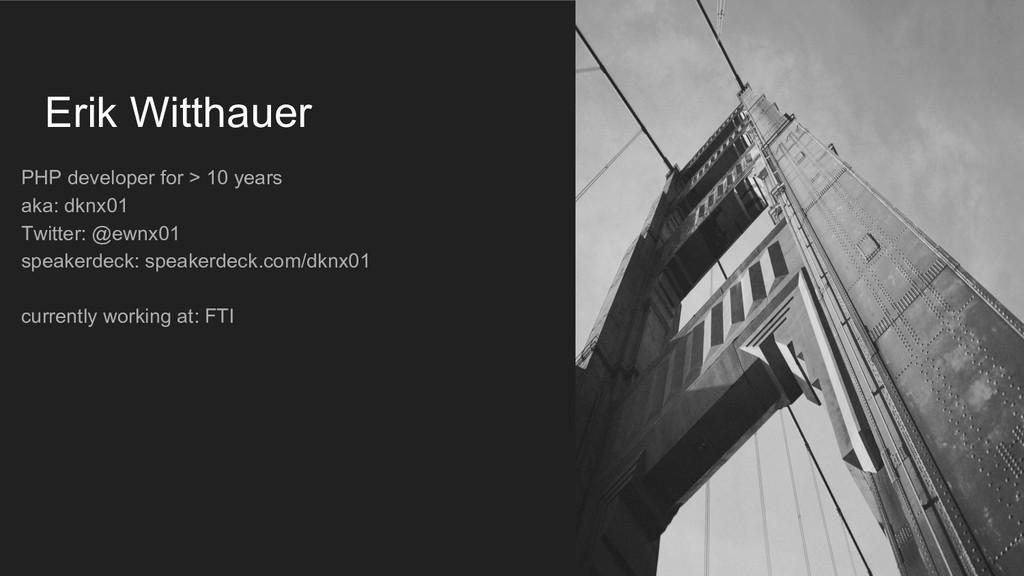 Erik Witthauer PHP developer for > 10 years aka...