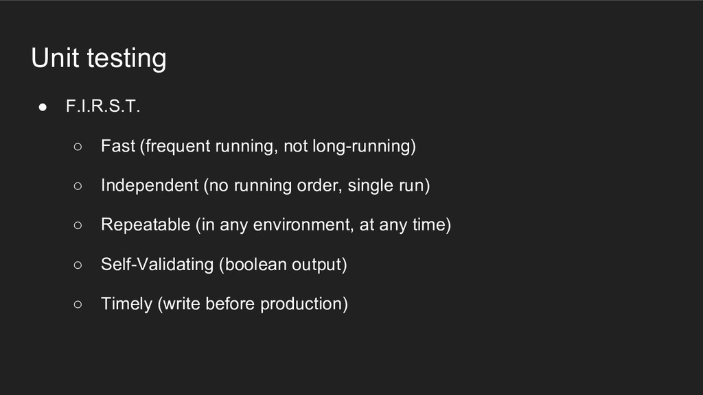 Unit testing ● F.I.R.S.T. ○ Fast (frequent runn...
