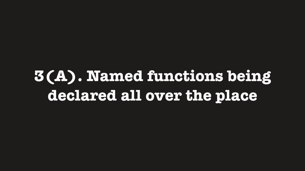 3(A). Named functions being declared all over t...