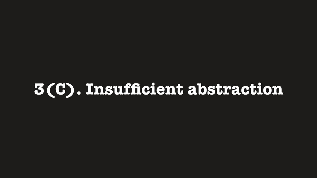 3(C). Insufficient abstraction