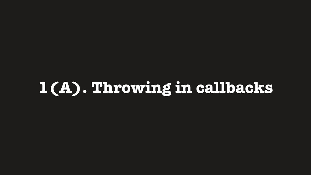 1(A). Throwing in callbacks