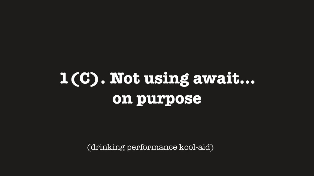 1(C). Not using await... on purpose (drinking p...