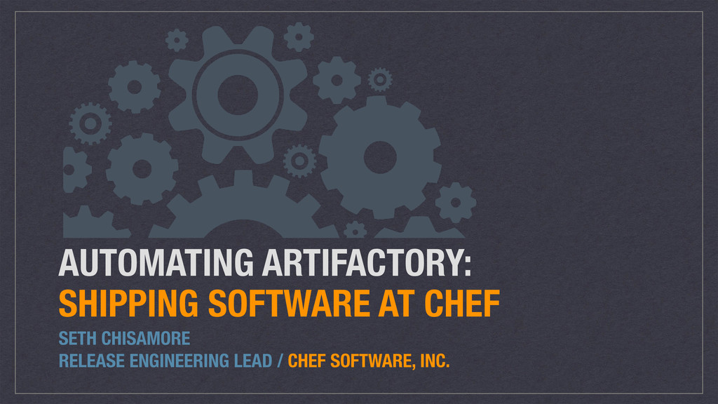 AUTOMATING ARTIFACTORY:  SHIPPING SOFTWARE AT ...