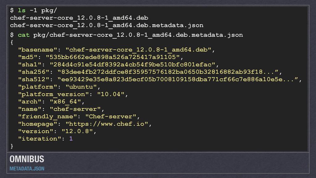 OMNIBUS METADATA.JSON $ cat pkg/chef-server-cor...