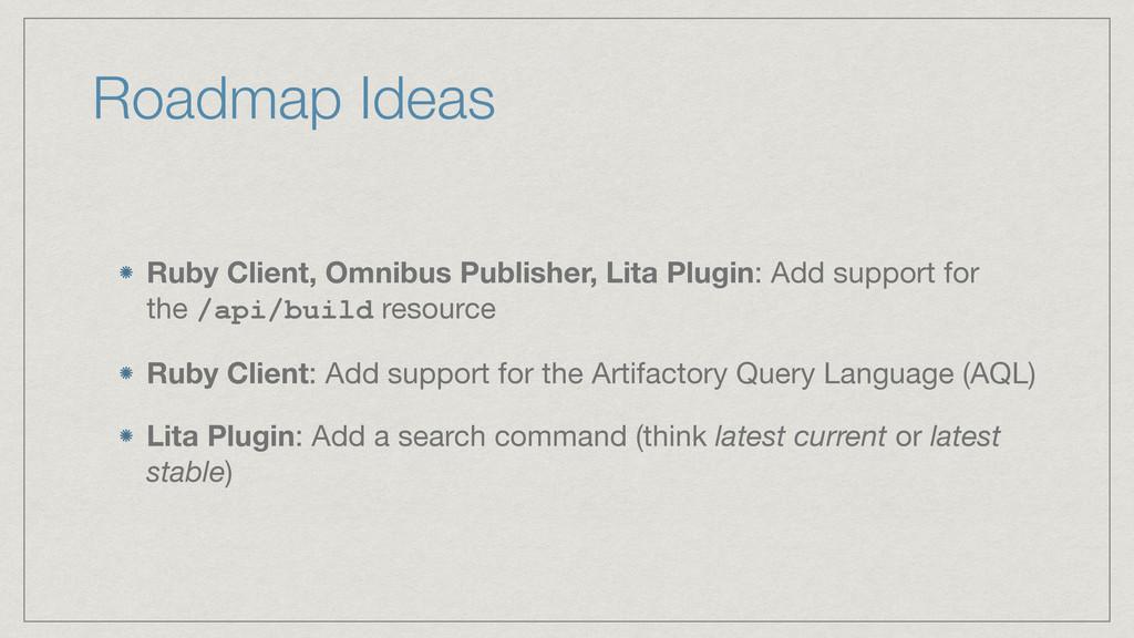 Roadmap Ideas Ruby Client, Omnibus Publisher, L...