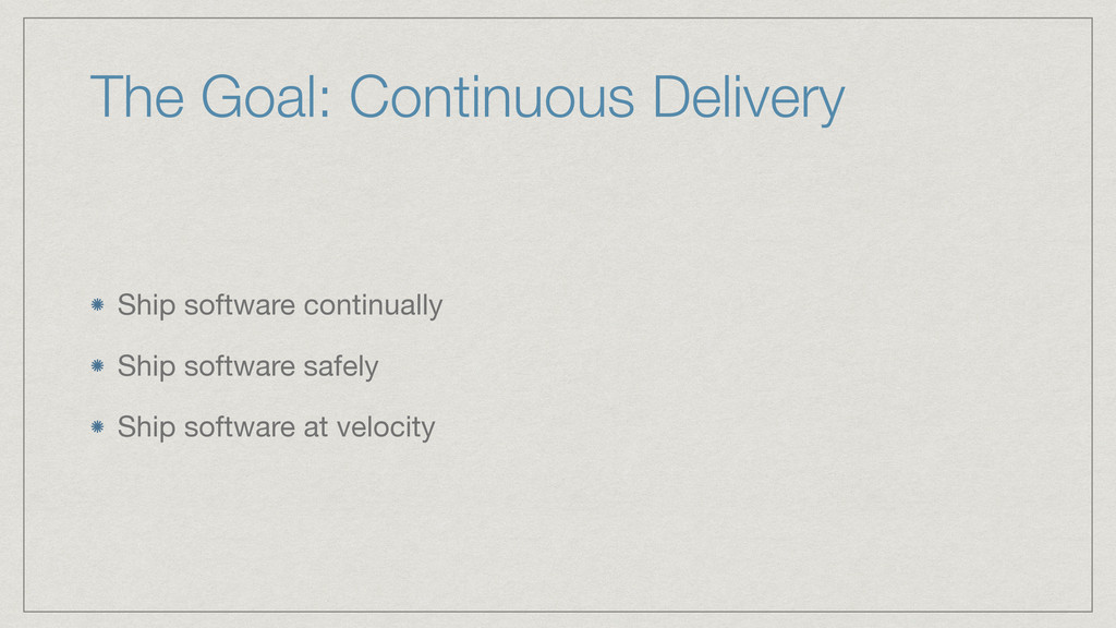 The Goal: Continuous Delivery Ship software con...