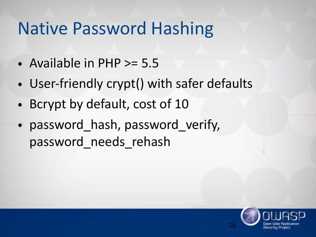 Native Password Hashing • Available in PHP ...