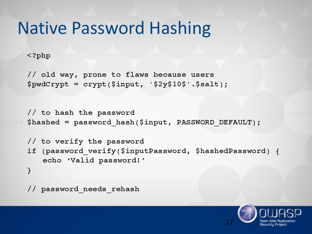 Native Password Hashing 17 <?php // old way, ...