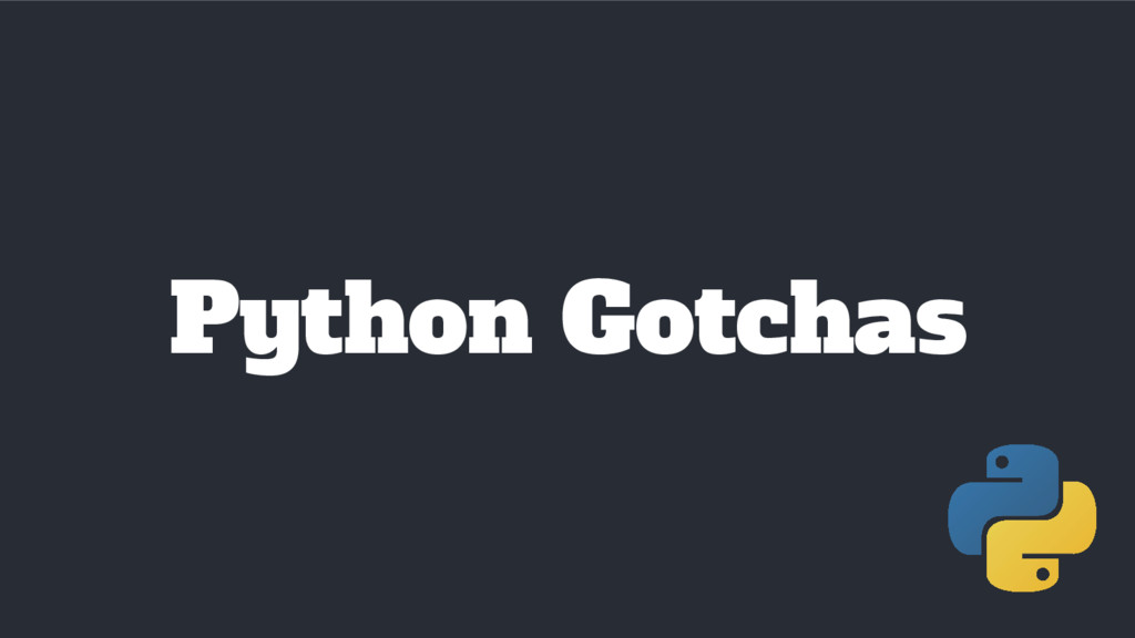 Python Gotchas