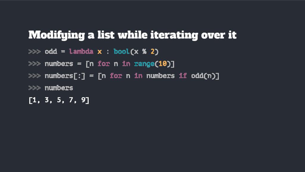 >>> odd = lambda x : bool(x % 2) >>> numbers = ...