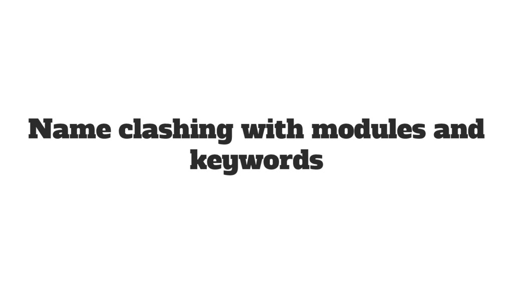 Name clashing with modules and keywords