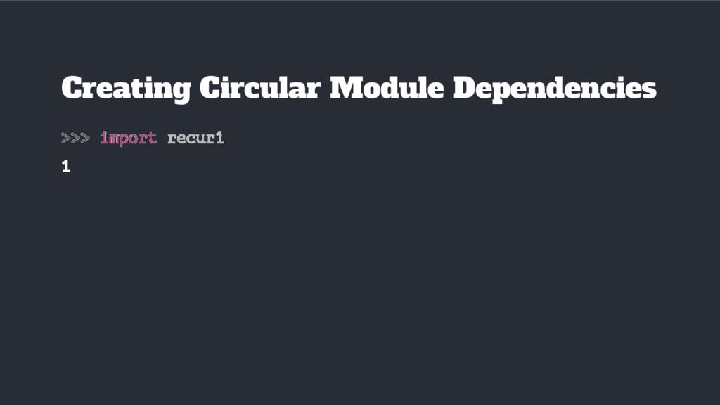 >>> import recur1 1 Creating Circular Module De...