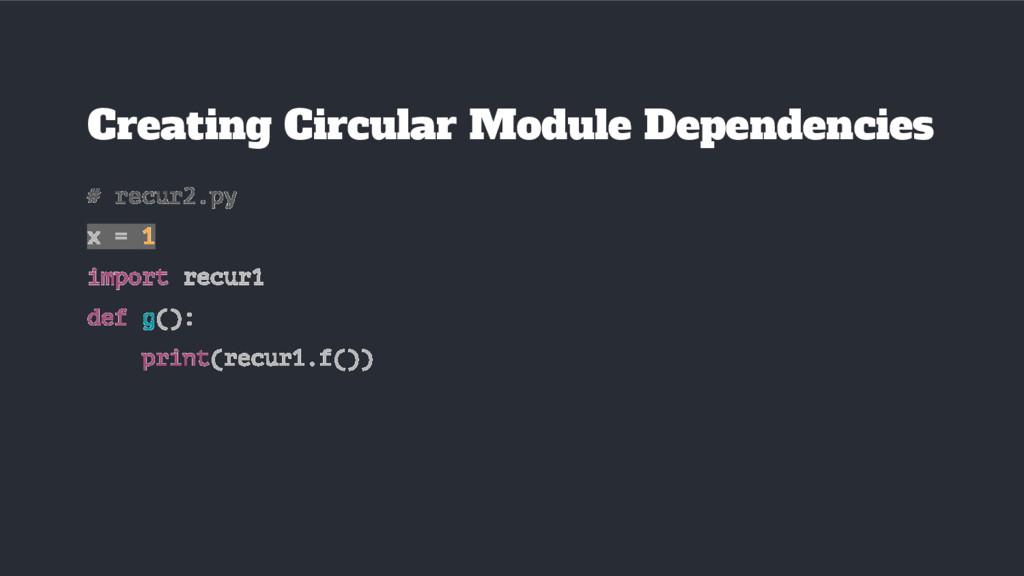 # recur2.py x = 1 import recur1 def g(): print(...