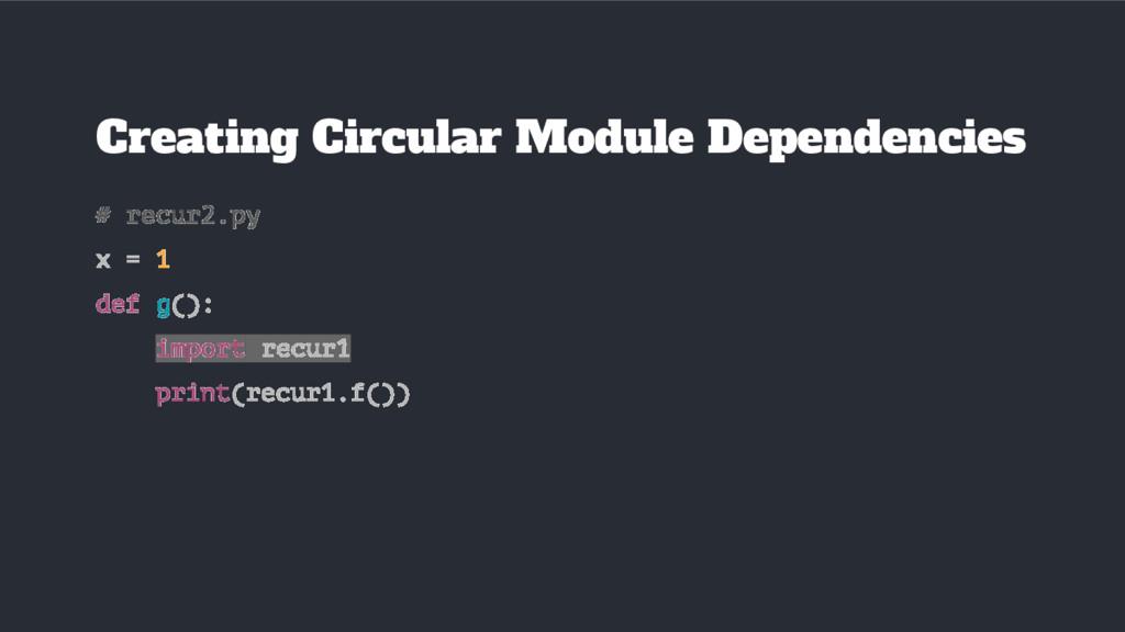 # recur2.py x = 1 def g(): import recur1 print(...