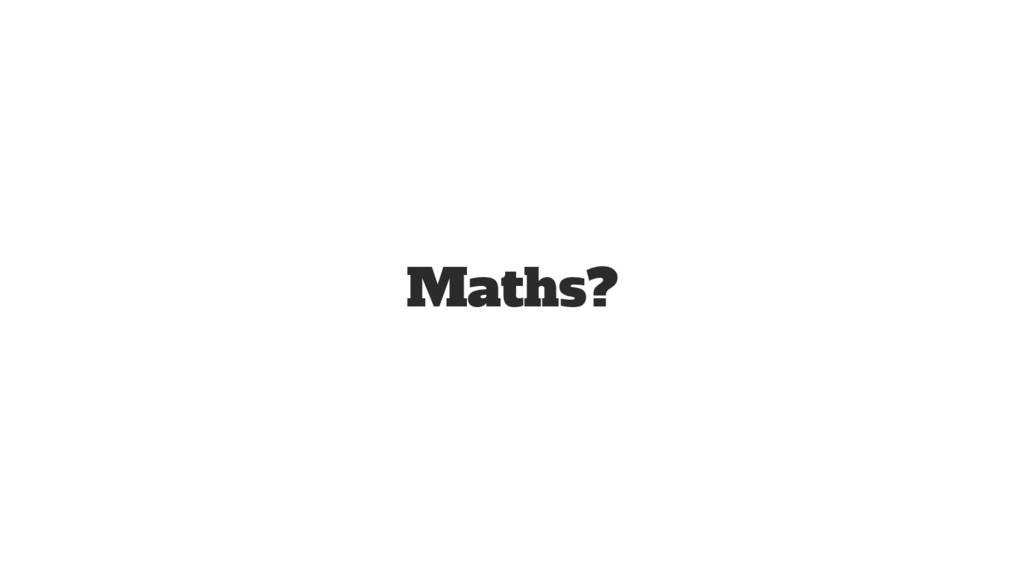 Maths?