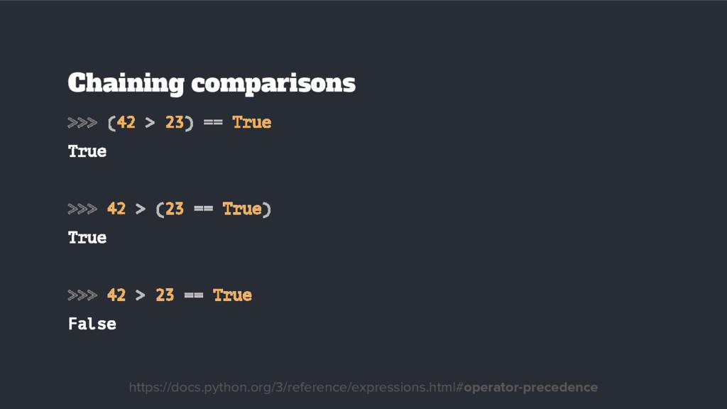 Chaining comparisons >>> (42 > 23) == True True...