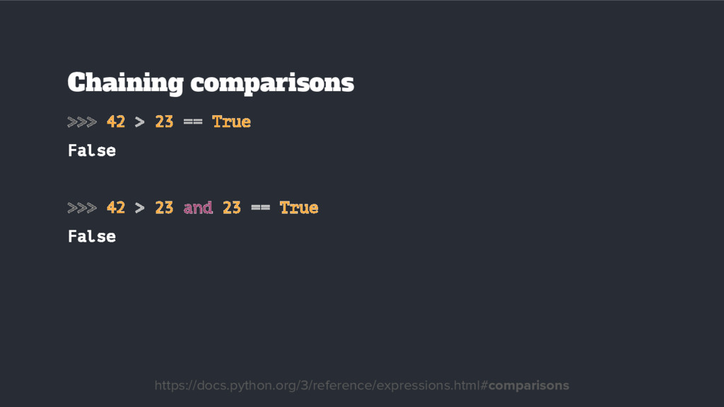 Chaining comparisons >>> 42 > 23 == True False ...