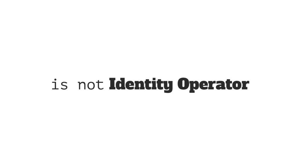is not Identity Operator