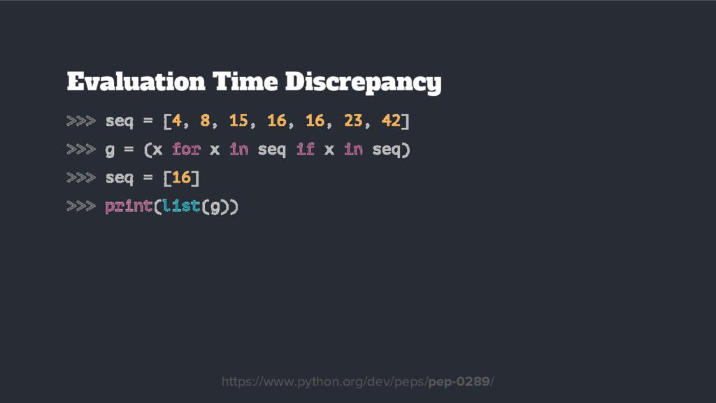 Evaluation Time Discrepancy >>> seq = [4, 8, 15...