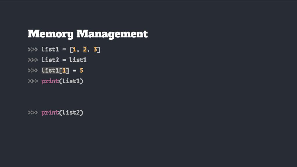 Memory Management >>> list1 = [1, 2, 3] >>> lis...