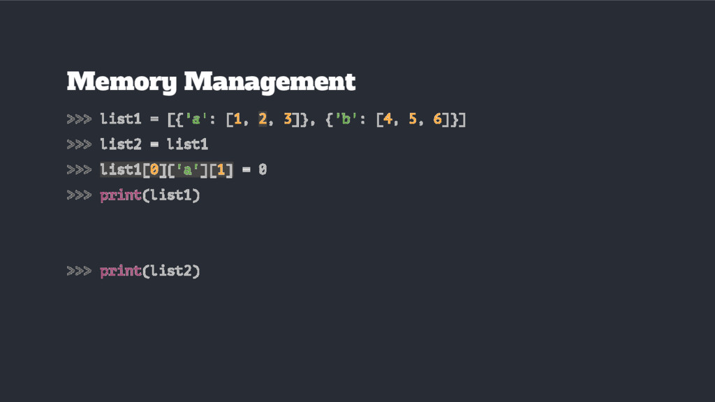 Memory Management >>> list1 = [{'a': [1, 2, 3]}...