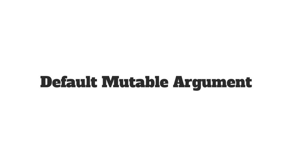 Default Mutable Argument
