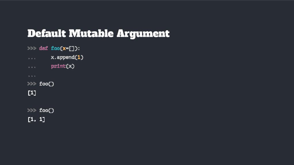 Default Mutable Argument >>> def foo(x=[]): ......