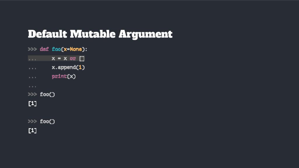 Default Mutable Argument >>> def foo(x=None): ....