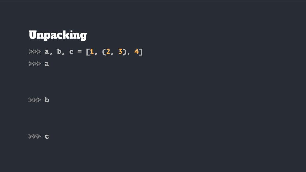 Unpacking >>> a, b, c = [1, (2, 3), 4] >>> a >>...