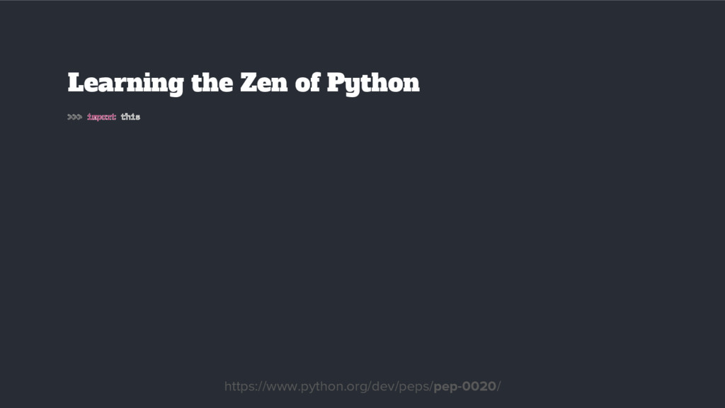 Learning the Zen of Python >>> import this http...
