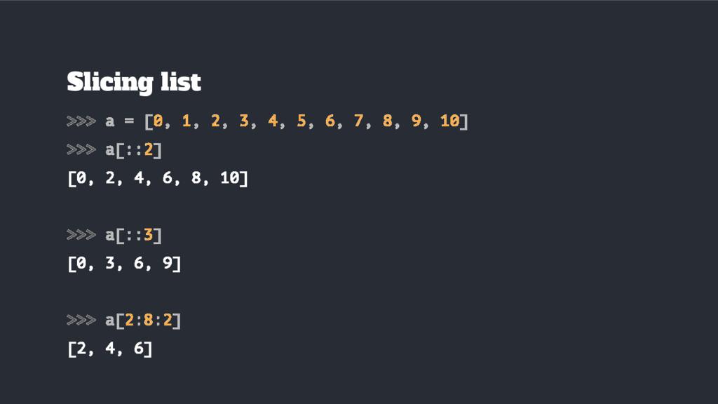 Slicing list >>> a = [0, 1, 2, 3, 4, 5, 6, 7, 8...