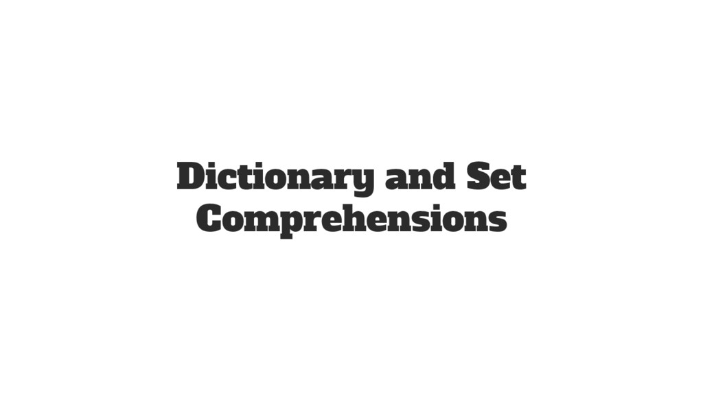 Dictionary and Set Comprehensions