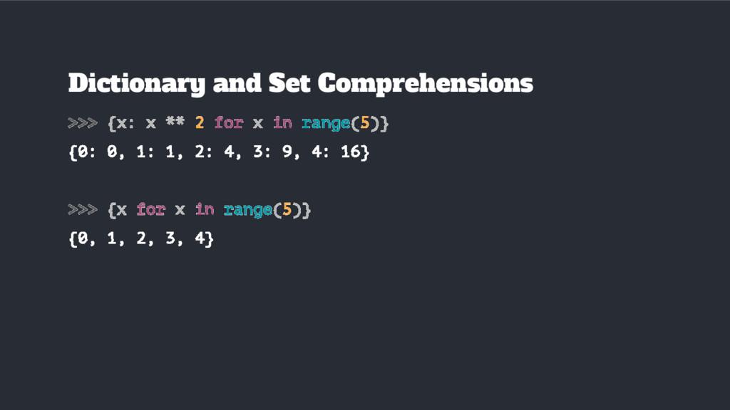 >>> {x: x ** 2 for x in range(5)} {0: 0, 1: 1, ...