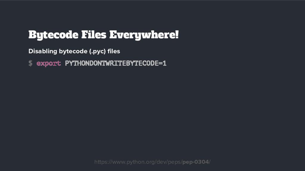 Disabling bytecode (.pyc) files $ export PYTHON...