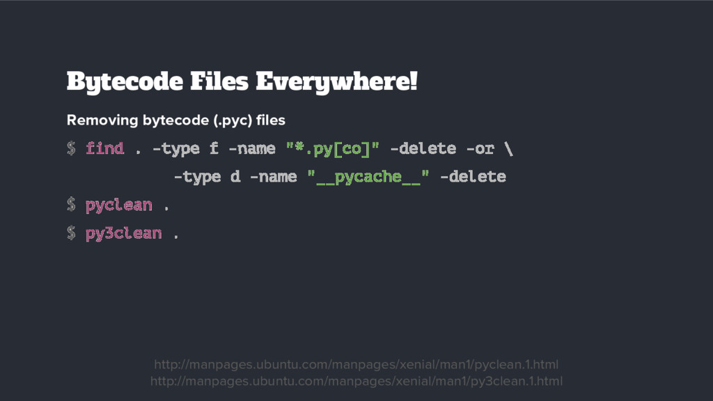Removing bytecode (.pyc) files $ find . -type f...