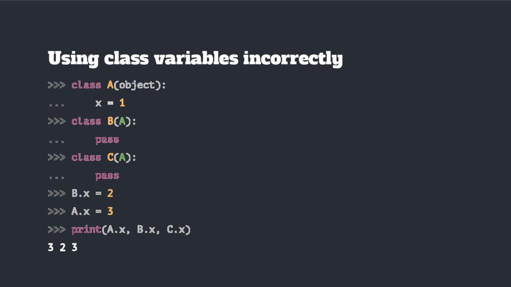 >>> class A(object): ... x = 1 >>> class B(A): ...