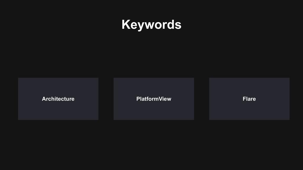 Keywords Flare Architecture PlatformView