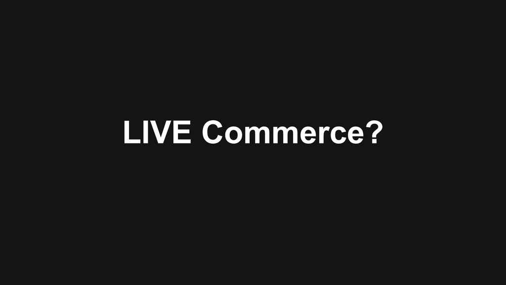 LIVE Commerce?
