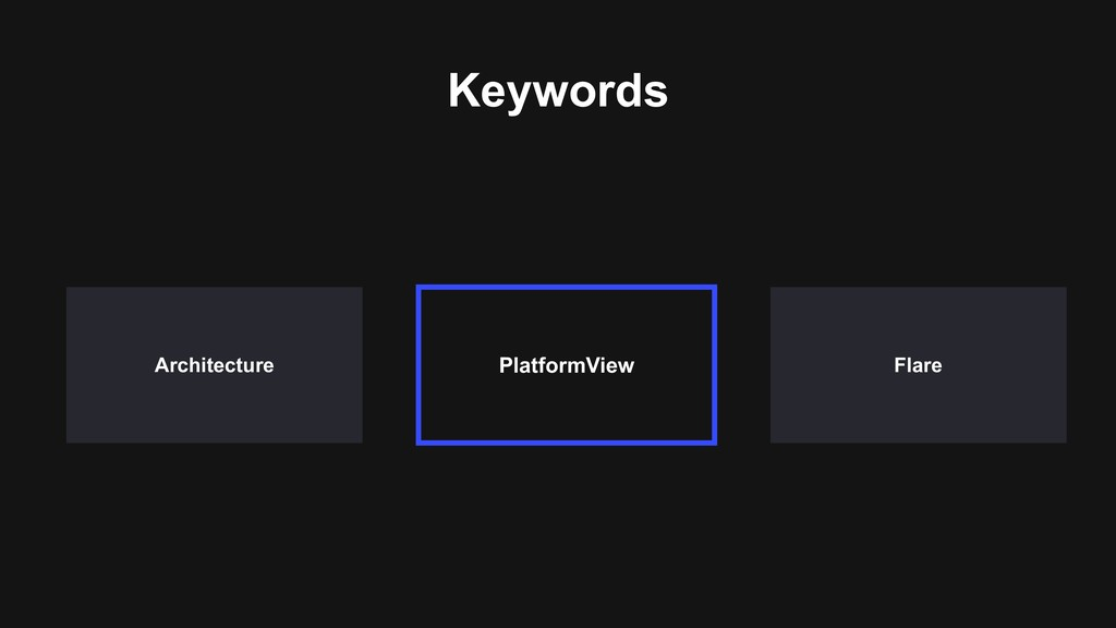 Keywords Flare Architecture PlatformView