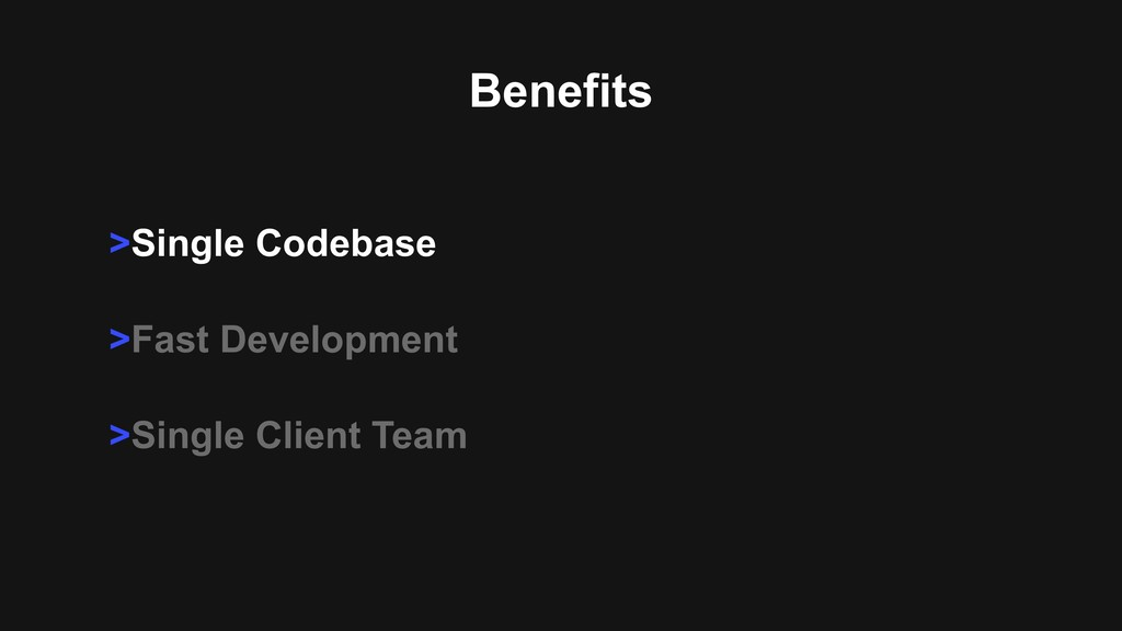 >Single Codebase >Fast Development >Single Clie...