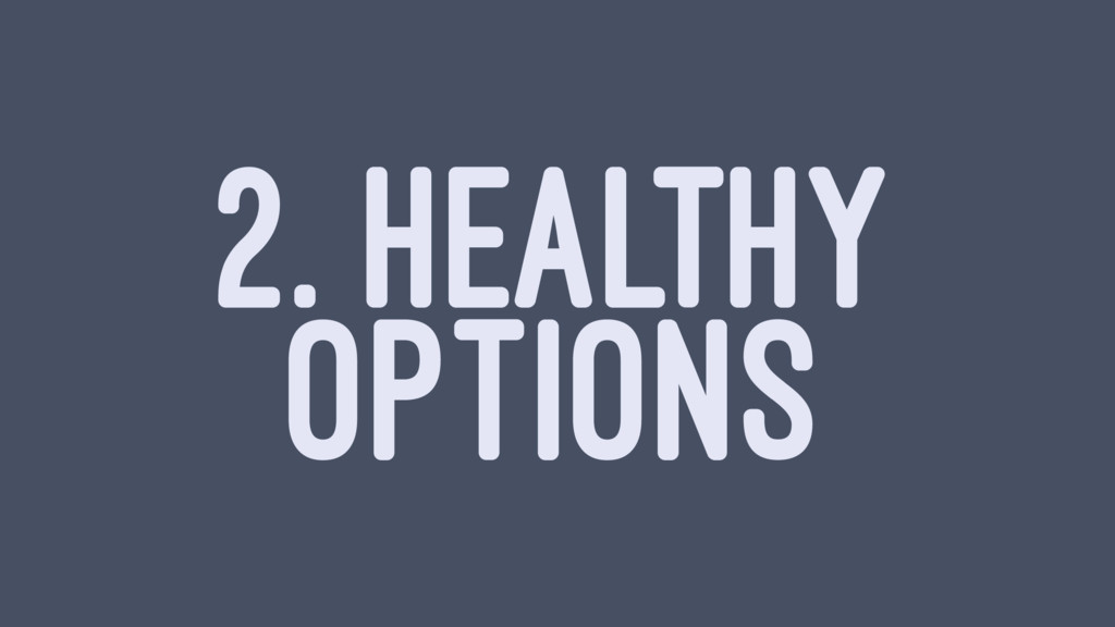2. HEALTHY OPTIONS