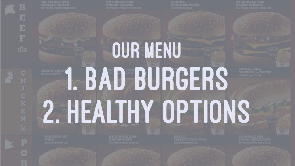 OUR MENU 1. BAD BURGERS 2. HEALTHY OPTIONS